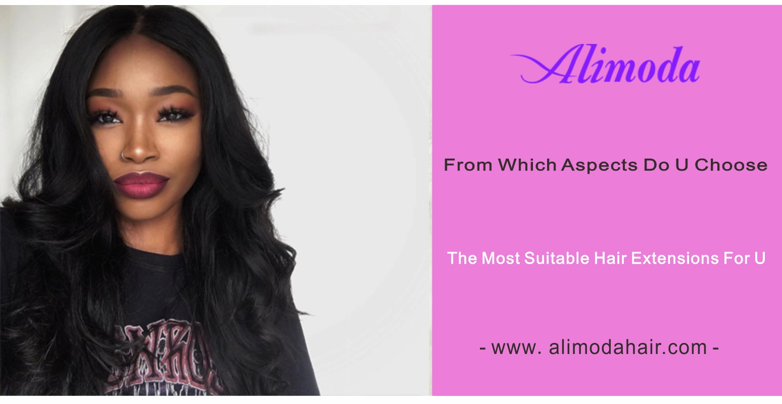 From which aspects do you choose the most suitable human hair extension for you