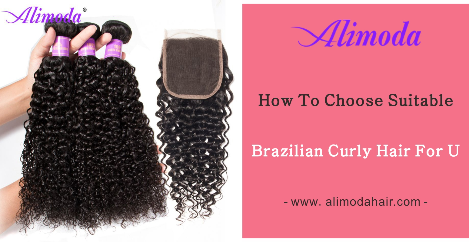 How to choose suitable Brazilian curly hair for you?