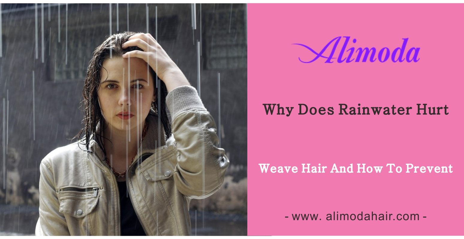 Why does rainwater damage weave hair and how to prevent