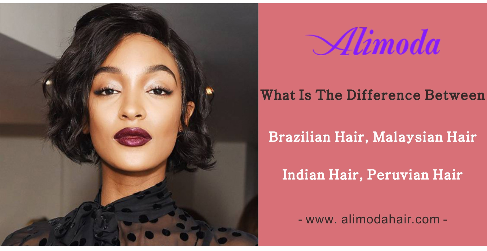 What is the difference between Brazilian hair, Malaysian hair, Indian hair and Peruvian hair?