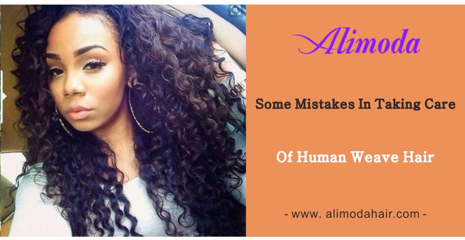 Some mistakes in taking care of human weave hair