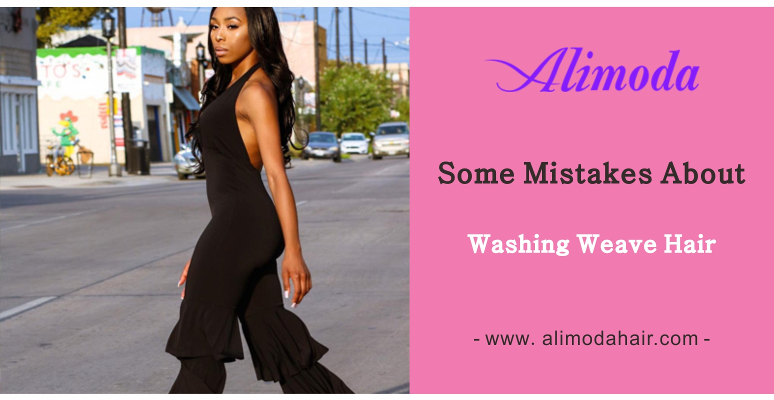 Some mistakes about washing weave hair
