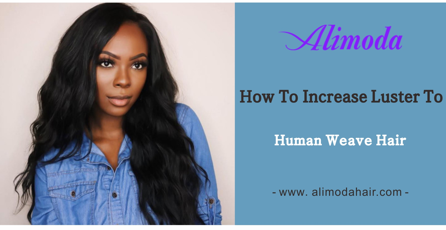 How to increase luster to human weave hair?