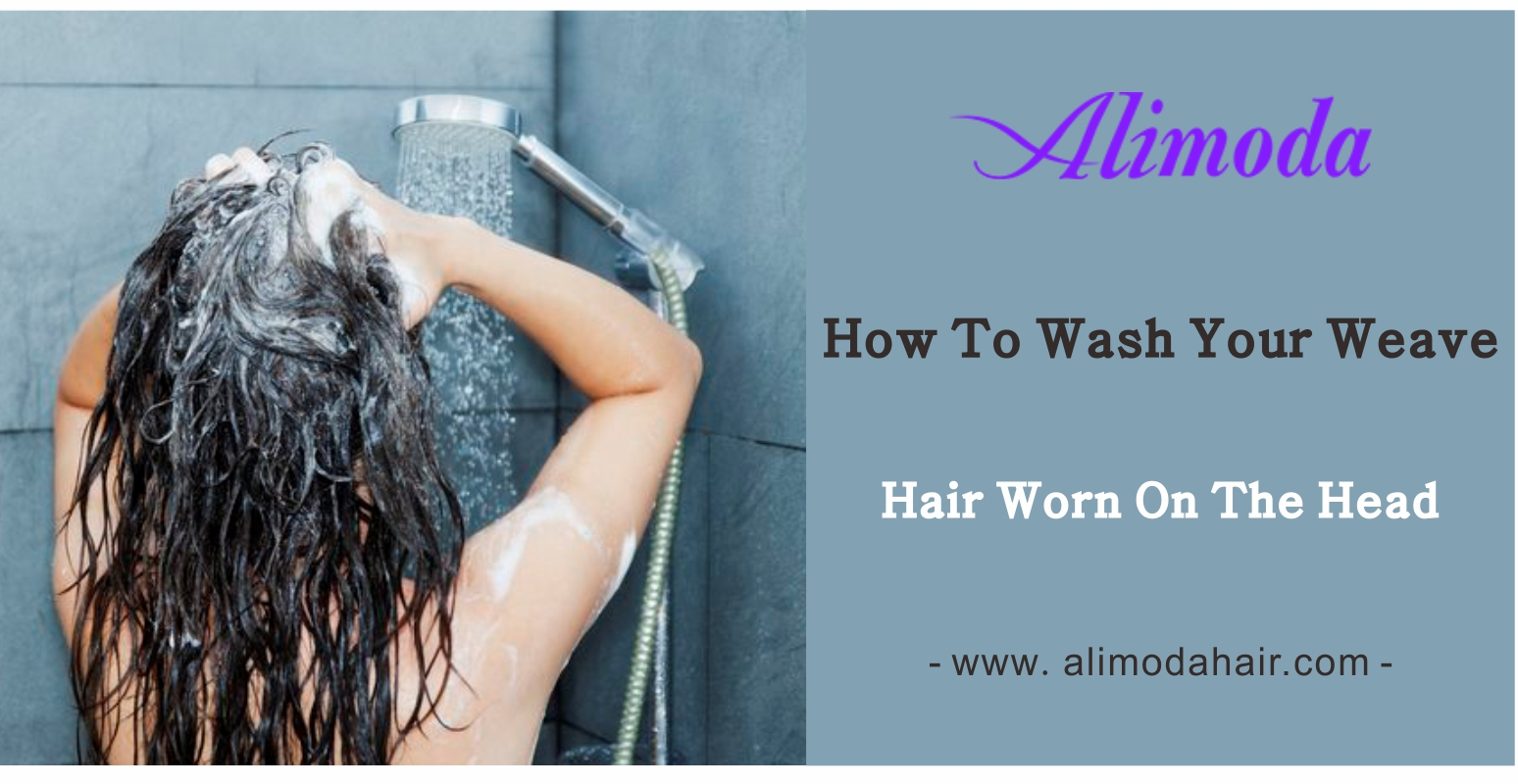 How to wash your weave hair worn on the head