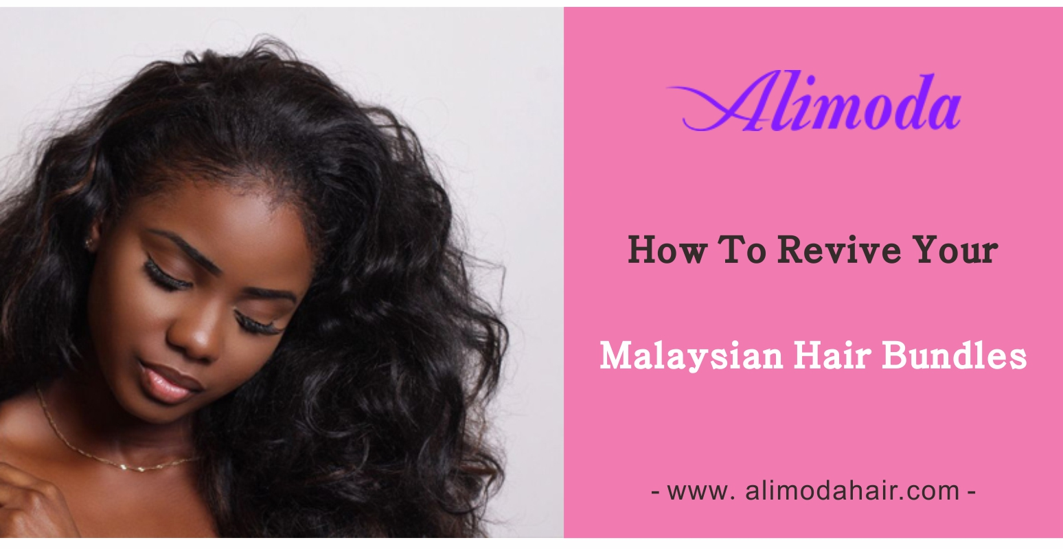 How to revive your Malaysian hair bundles