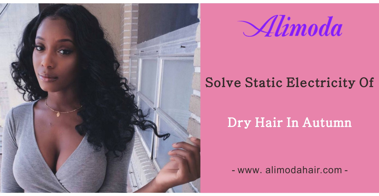 Solve the problem of dry hair and static electricity in autumn