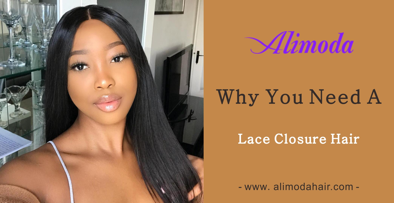 Why you need a lace closure hair?