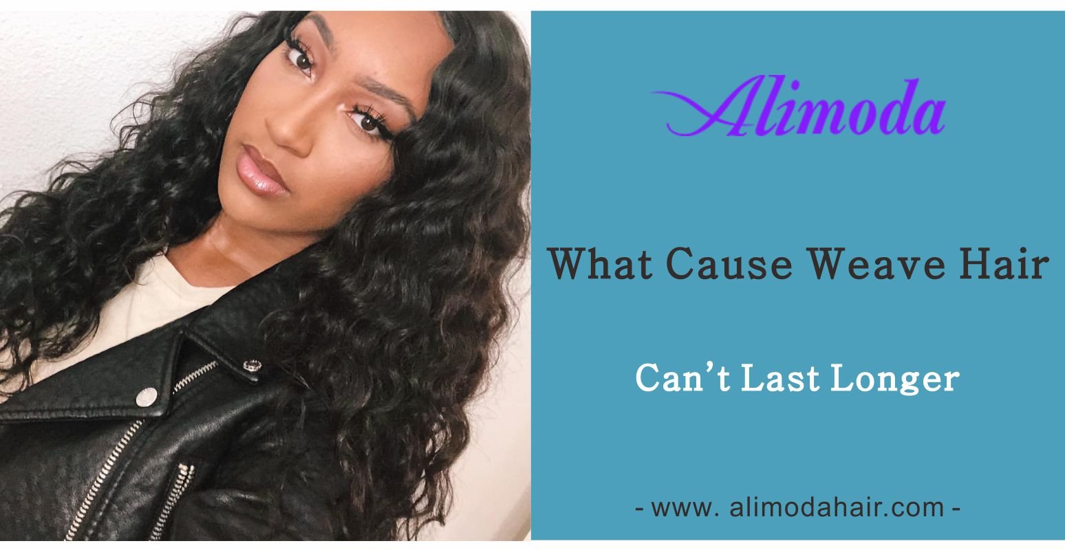 What cause weave hair can't last longer